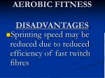 aerobic fitness disadvantages