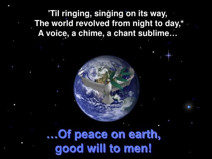 'Til ringing, singing on its way,