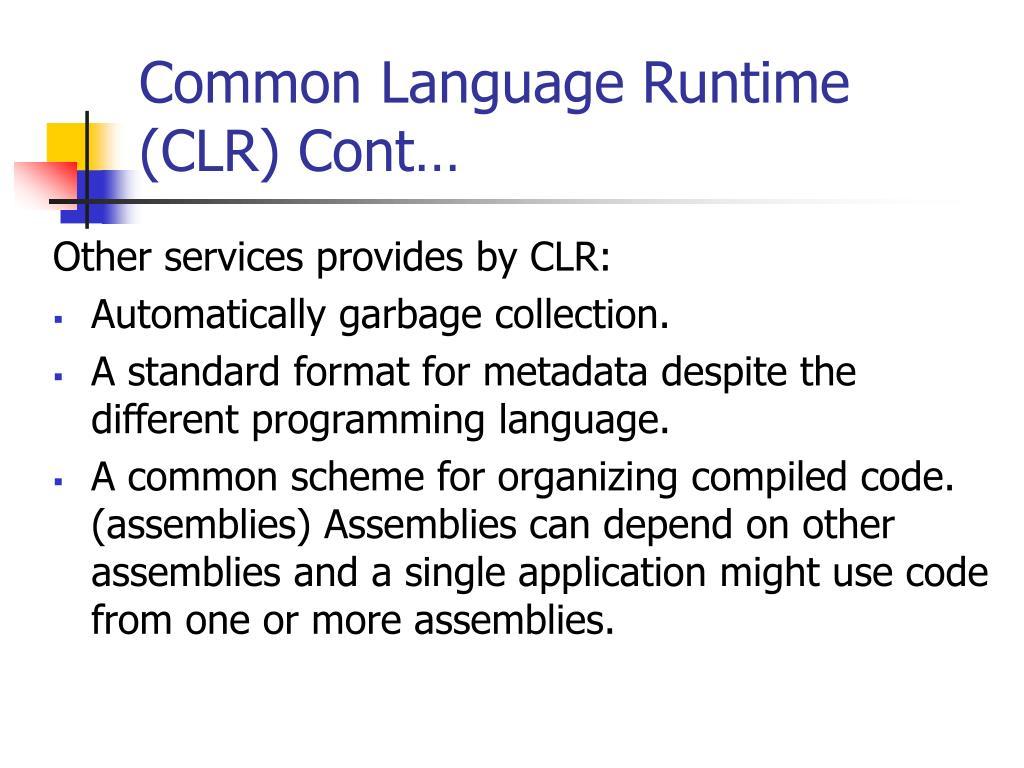Common Language Runtime (CLR) Cont…