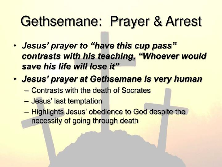 Gethsemane:  Prayer & Arrest