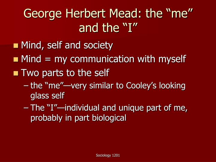 "George Herbert Mead: the ""me"" and the ""I"""
