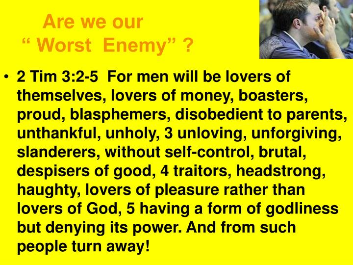 "Are we our                                             "" Worst  Enemy"" ?"