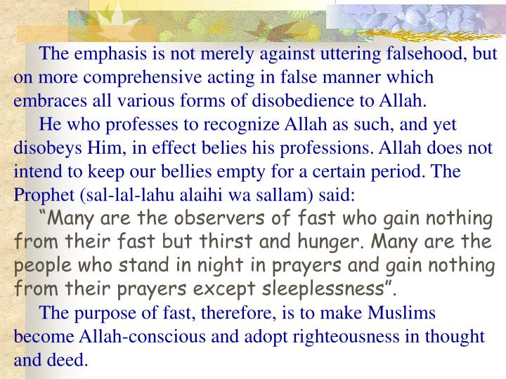 The emphasis is not merely against uttering falsehood, but on more comprehensive acting in false manner which embraces all various forms of disobedience to Allah.