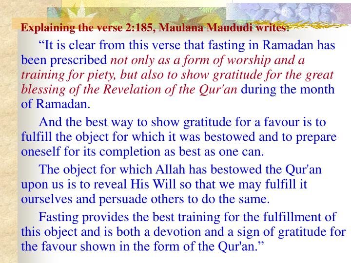 Explaining the verse 2:185, Maulana Maududi writes