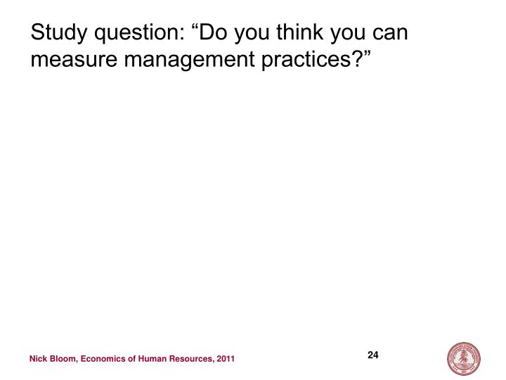 "Study question: ""Do you think you can measure management practices?"""