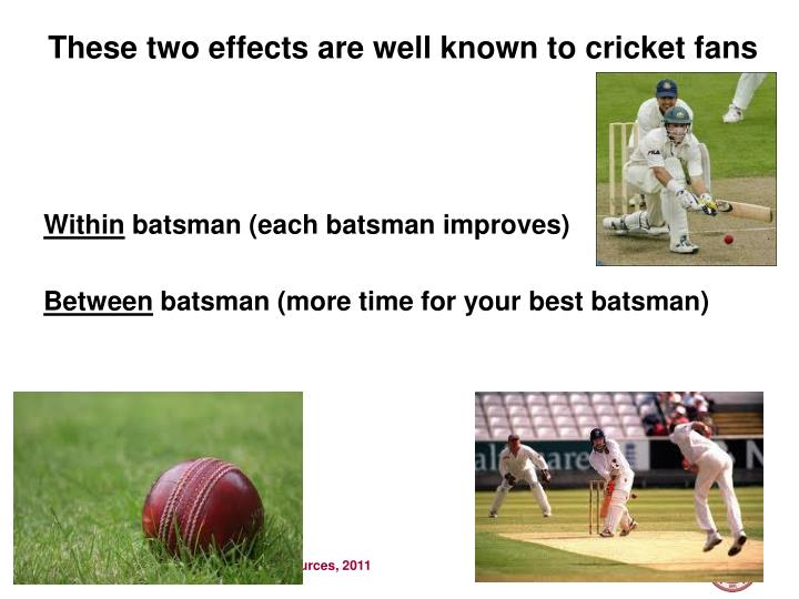 These two effects are well known to cricket fans