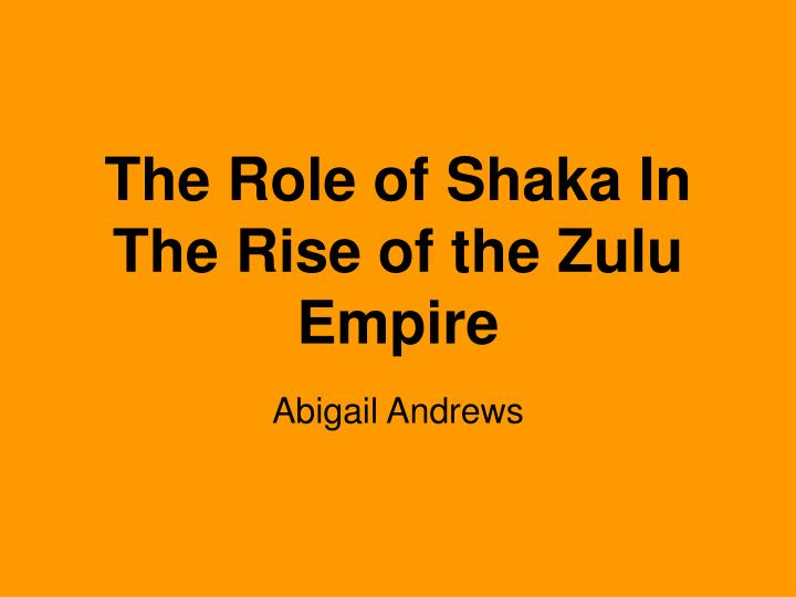 The role of shaka in the rise of the zulu empire l.jpg