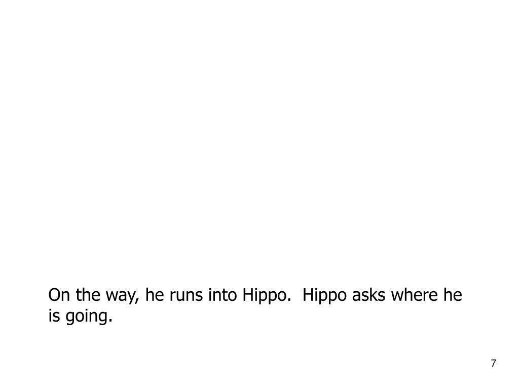On the way, he runs into Hippo.  Hippo asks where he is going.