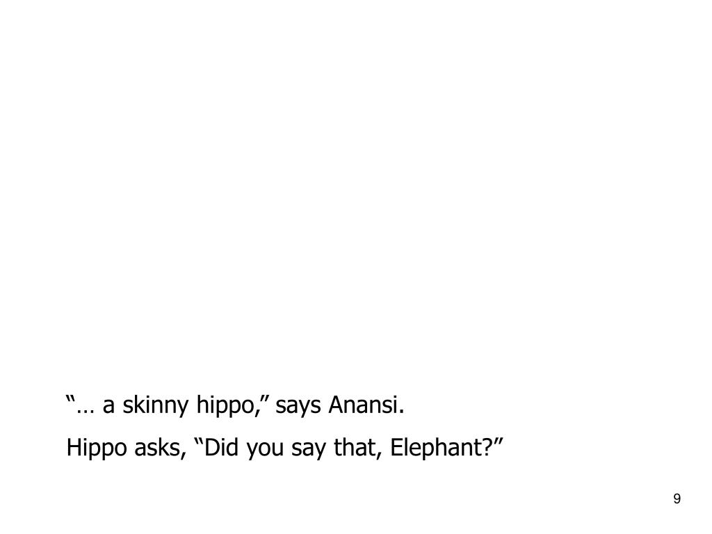 """… a skinny hippo,"" says Anansi."