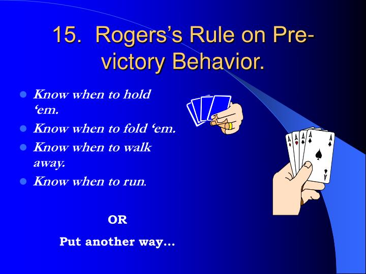 15.  Rogers's Rule on Pre-victory Behavior.