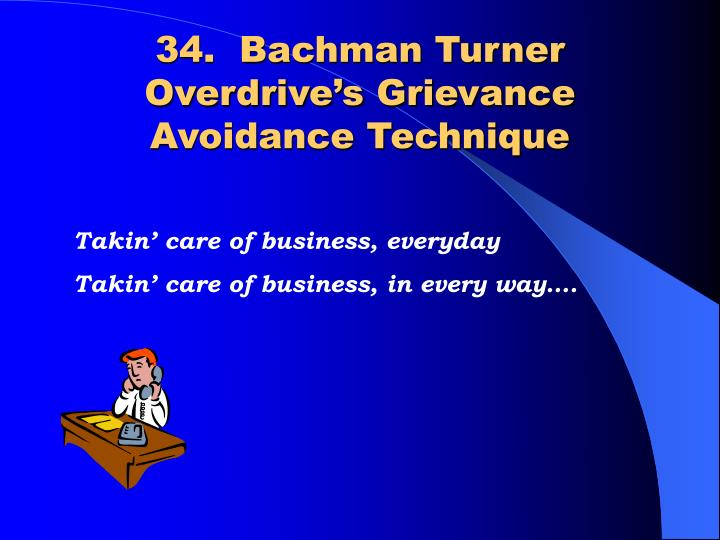 34.  Bachman Turner Overdrive's Grievance Avoidance Technique