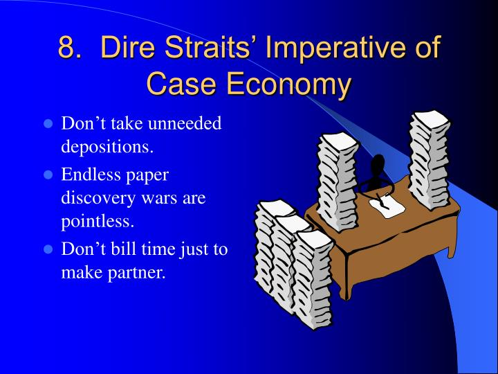 8.  Dire Straits' Imperative of Case Economy