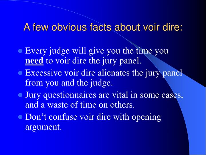A few obvious facts about voir dire: