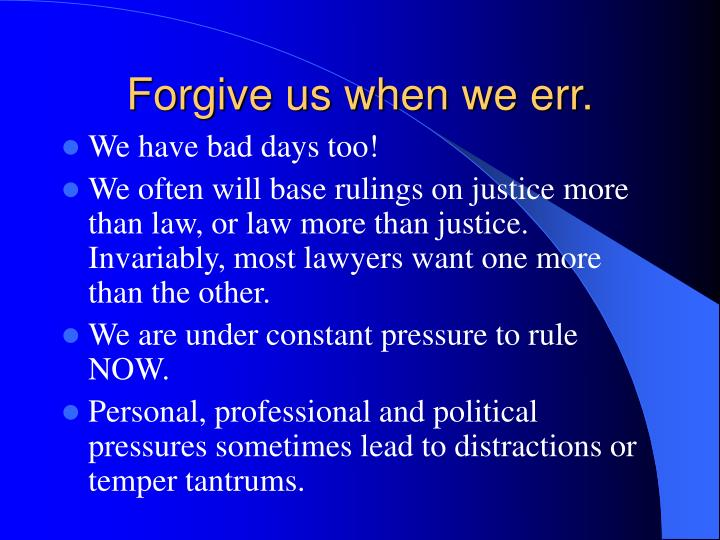 Forgive us when we err.