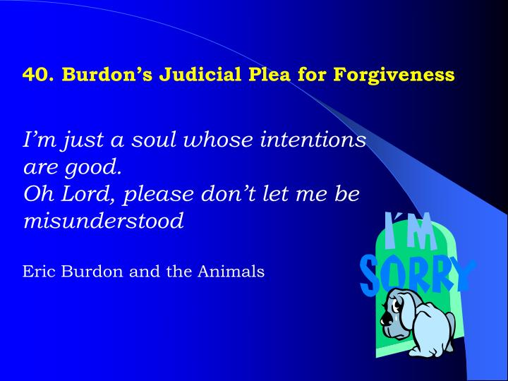 40. Burdon's Judicial Plea for Forgiveness