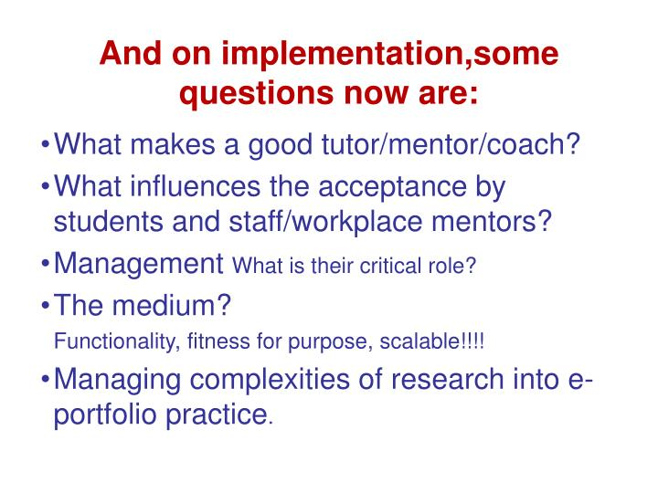 And on implementation,some questions now are: