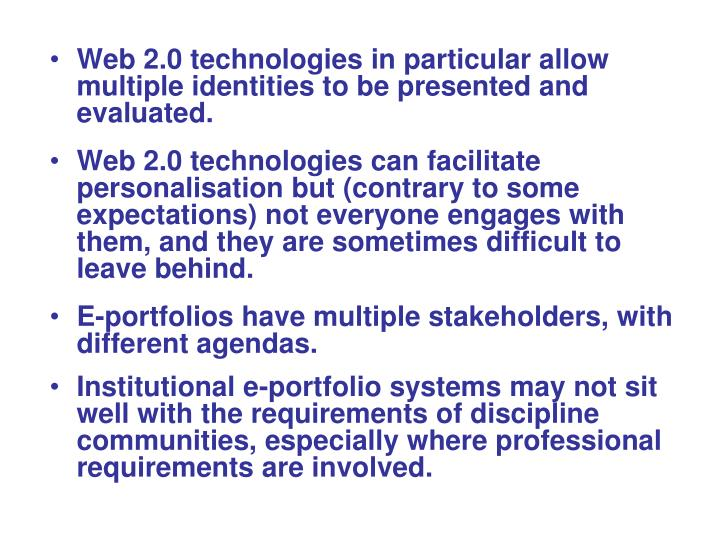 Web 2.0 technologies in particular allow multiple identities to be presented and evaluated.
