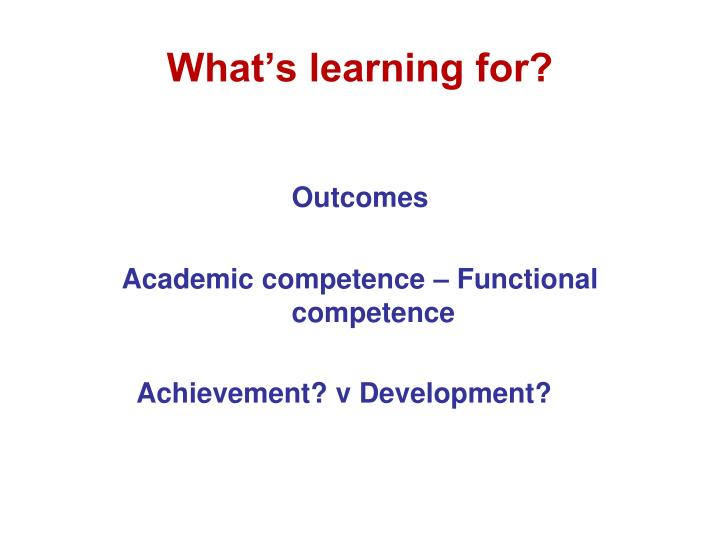 What's learning for?