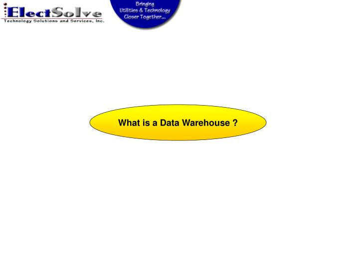 What is a Data Warehouse ?