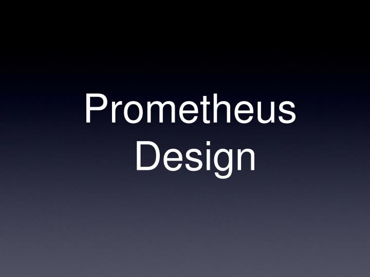 Prometheus Design