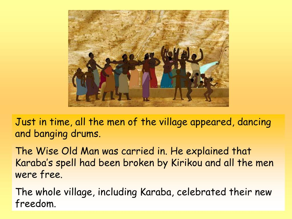 Just in time, all the men of the village appeared, dancing and banging drums.