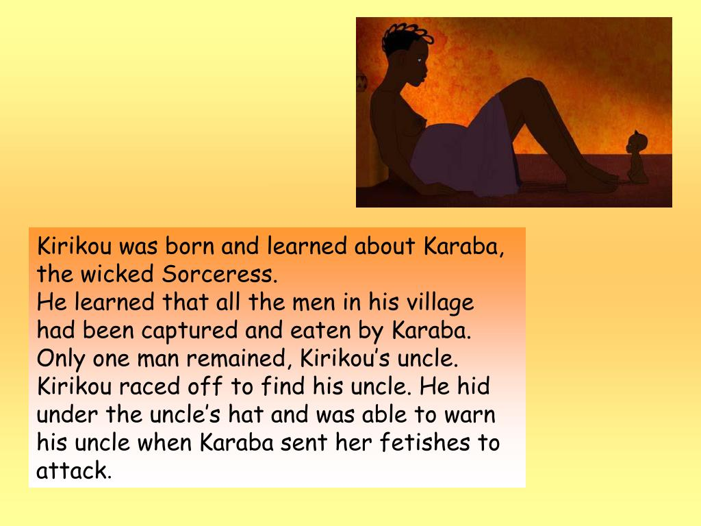 Kirikou was born and learned about Karaba, the wicked Sorceress.