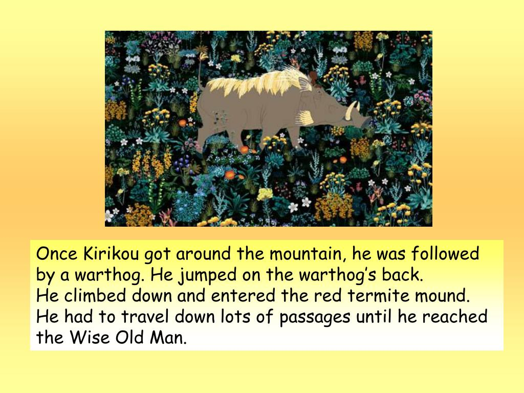 Once Kirikou got around the mountain, he was followed by a warthog. He jumped on the warthog's back.
