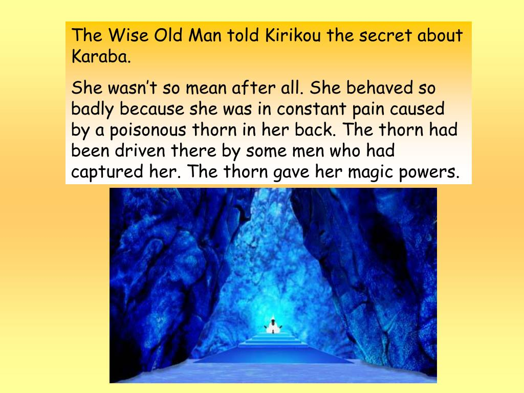 The Wise Old Man told Kirikou the secret about Karaba.
