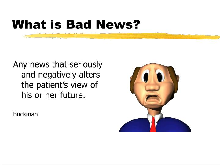 What is bad news