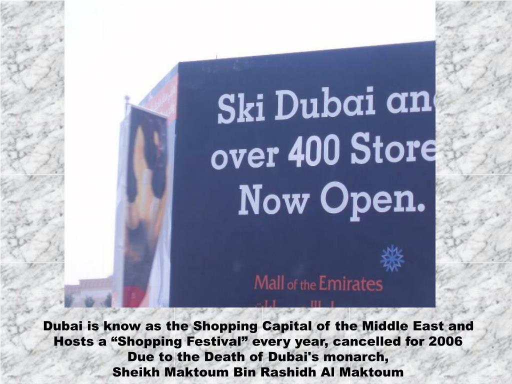 Dubai is know as the Shopping Capital of the Middle East and
