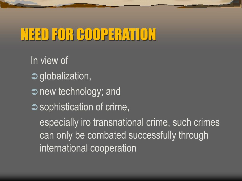 NEED FOR COOPERATION