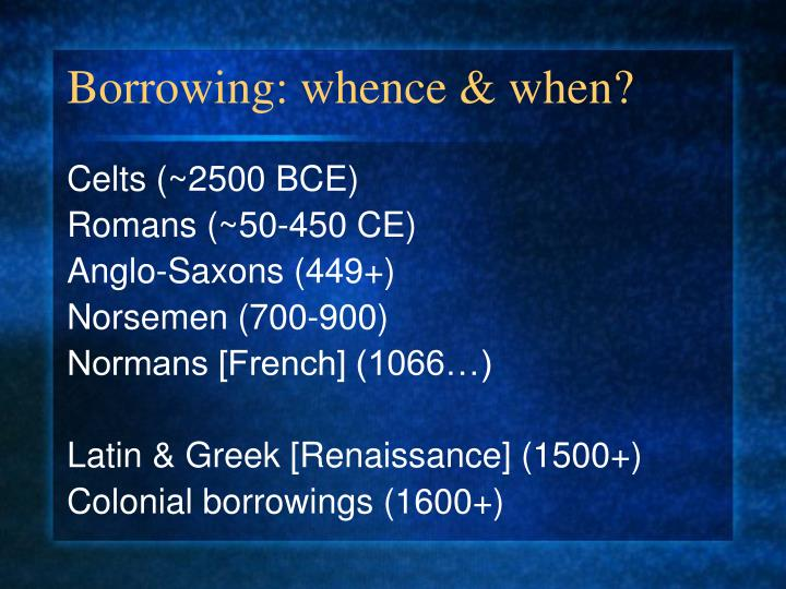 Borrowing: whence & when?
