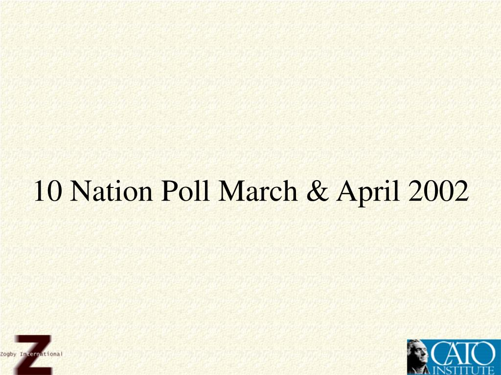 10 Nation Poll March & April 2002