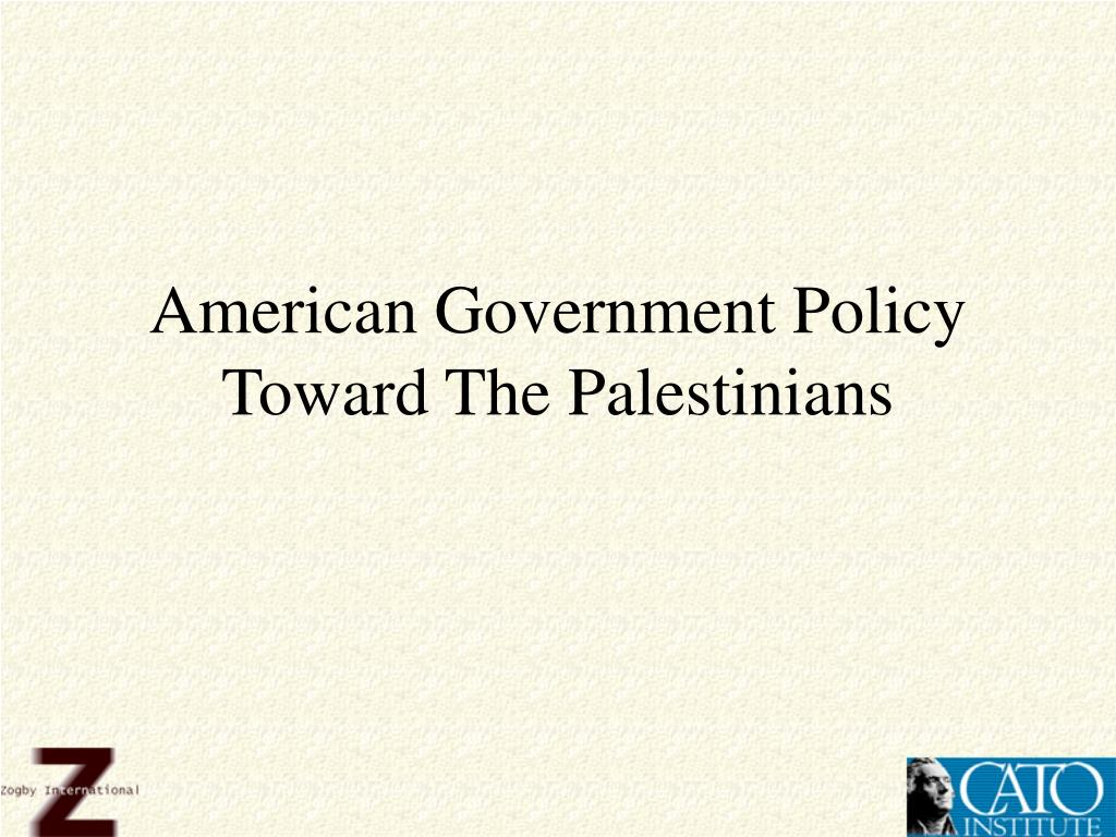 American Government Policy Toward The Palestinians