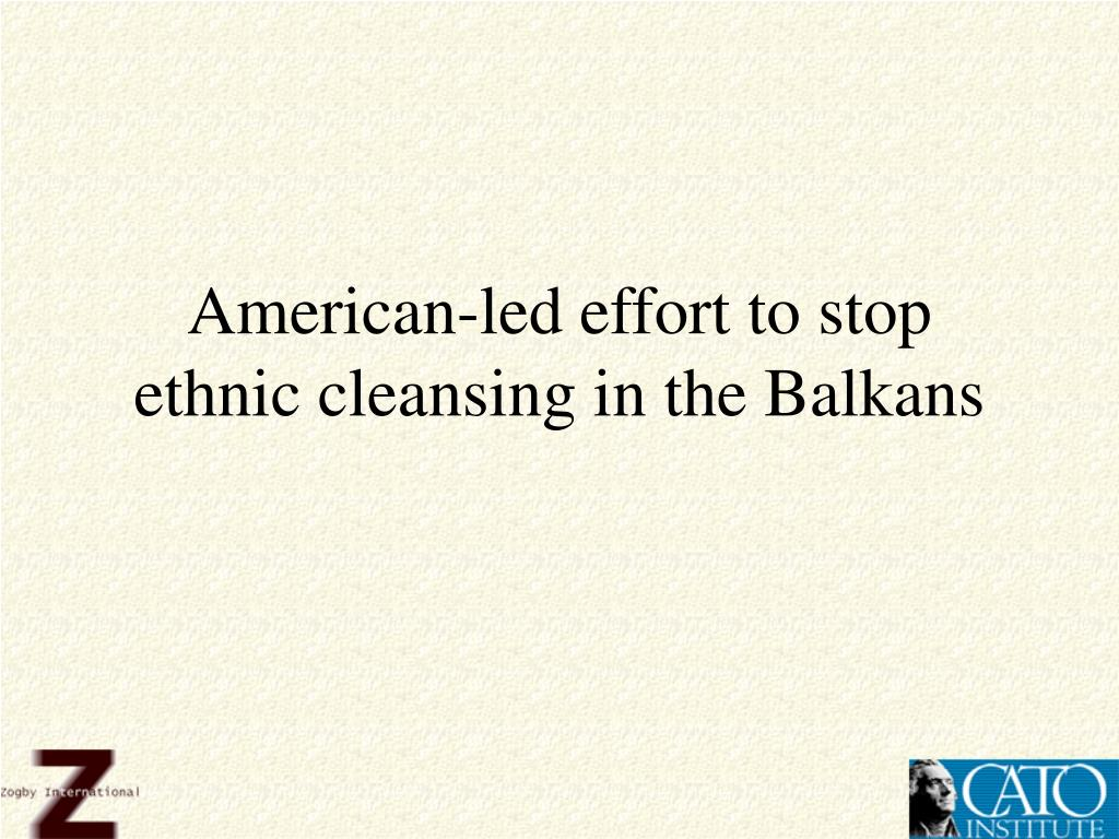 American-led effort to stop ethnic cleansing in the Balkans