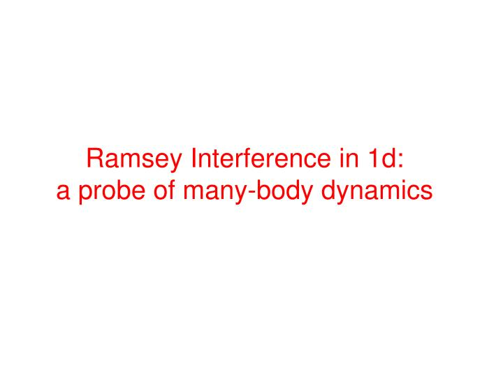 Ramsey Interference in 1d: