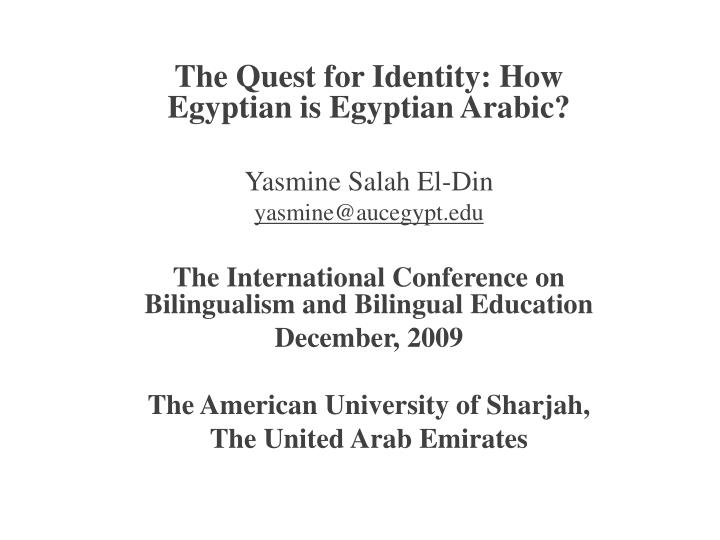 The Quest for Identity: How Egyptian is Egyptian Arabic?
