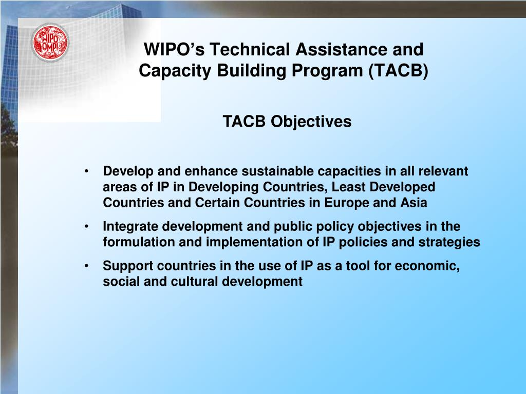 Develop and enhance sustainable capacities in all relevant areas of IP in Developing Countries, Least Developed Countries and Certain Countries in Europe and Asia