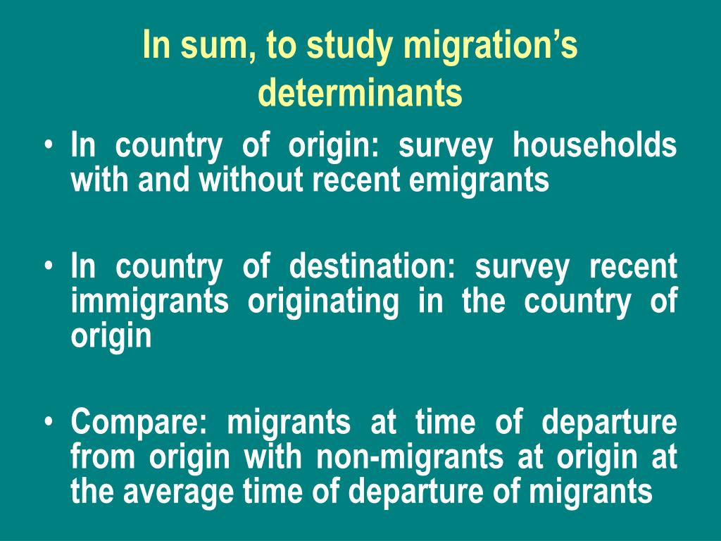 In sum, to study migration's determinants