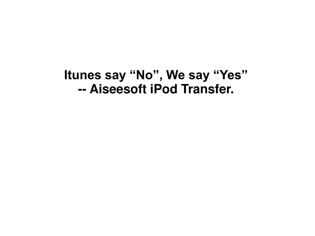 "Itunes say ""No"", We say ""Yes"""