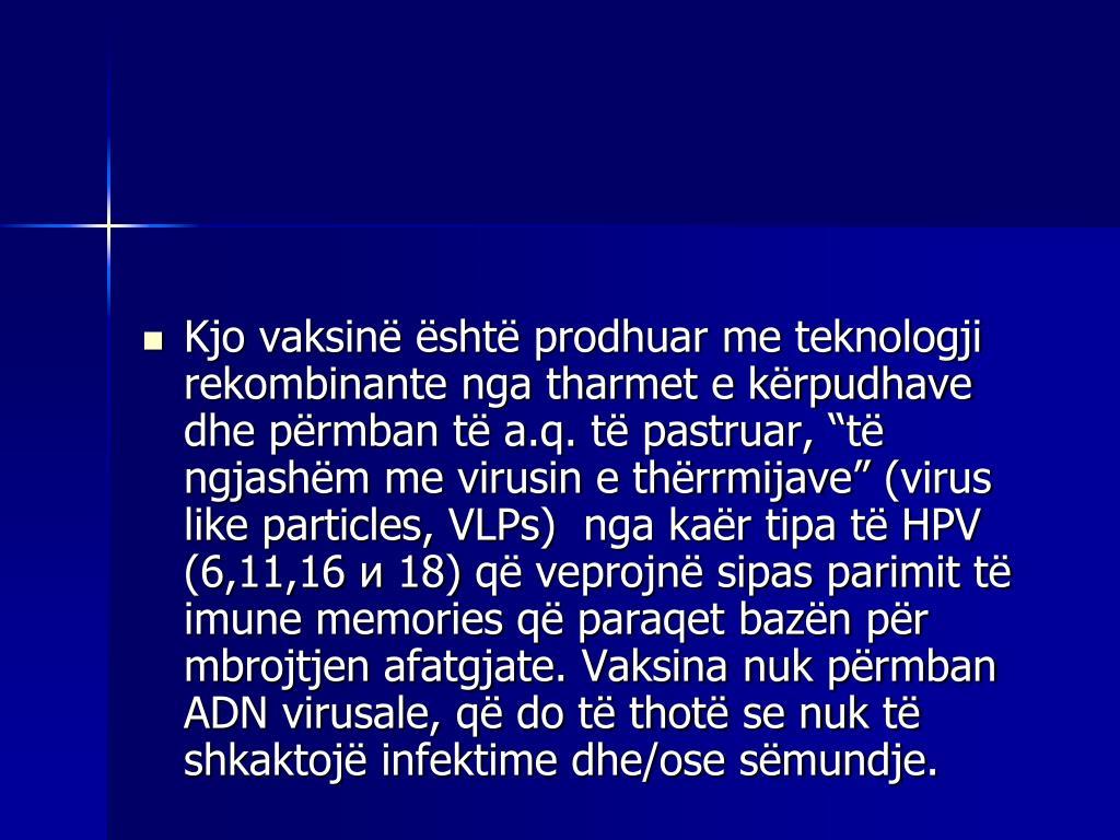 """Kjo vaksinë është prodhuar me teknologji rekombinante nga tharmet e kërpudhave dhe përmban të a.q. të pastruar, """"të ngjashëm me virusin e thërrmijave"""""""
