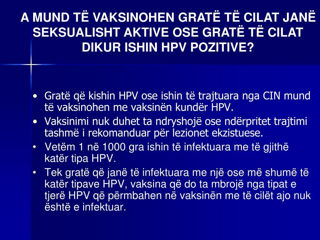 A MUND TË VAKSINOHEN GRATË TË CILAT JANË SEKSUALISHT AKTIVE OSE GRATË TË CILAT DIKUR ISHIN HPV POZITIVE?