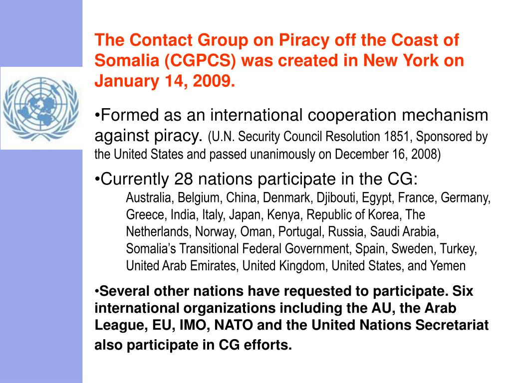The Contact Group on Piracy off the Coast of Somalia (CGPCS) was created in New York on January 14, 2009.