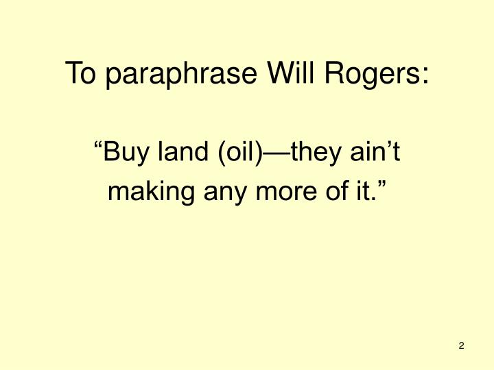 To paraphrase will rogers