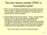 two key factors render opec a successful cartel