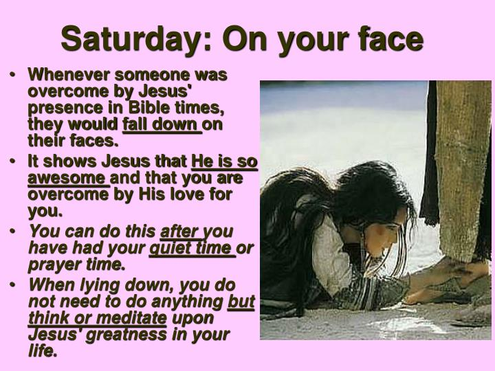 Saturday: On your face