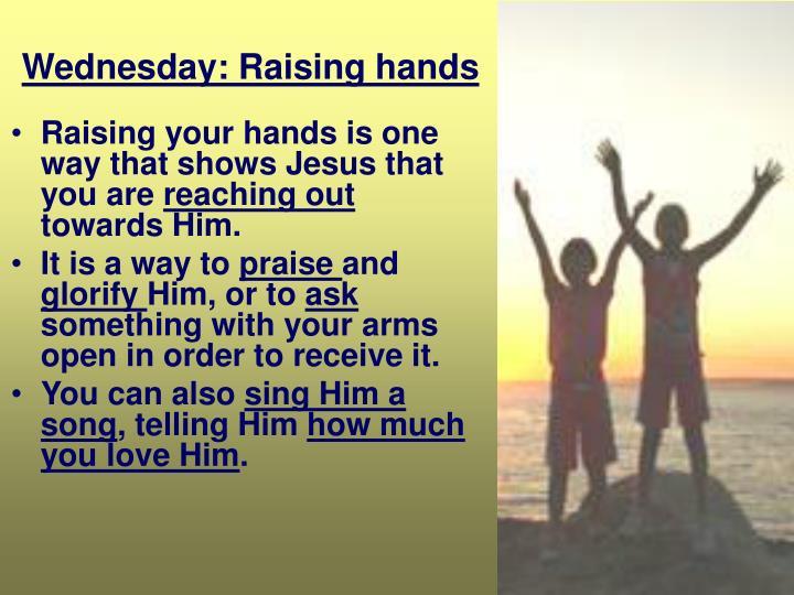 Wednesday: Raising hands
