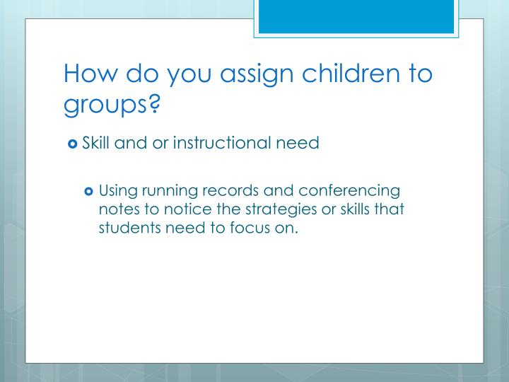How do you assign children to groups?