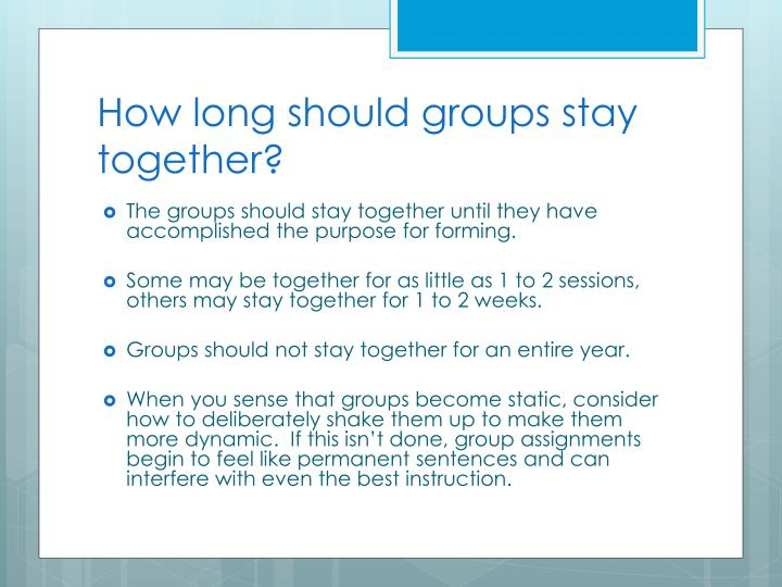 How long should groups stay together?