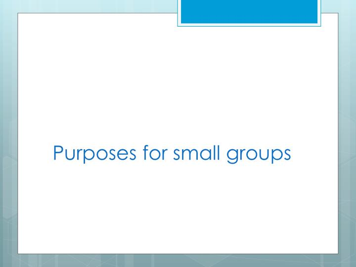 Purposes for small groups